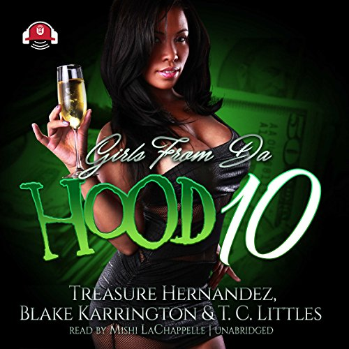 Girls from da Hood 10                   By:                                                                                                                                 Treasure Hernandez,                                                                                        Buck 50 Productions,                                                                                        Blake Karrington,                   and others                          Narrated by:                                                                                                                                 Mishi LaChappelle                      Length: 14 hrs and 5 mins     26 ratings     Overall 3.9