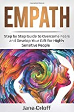 Empath: Step by Step Guide to Overcome Fears and Develop Your Gift for Highly Sensitive People