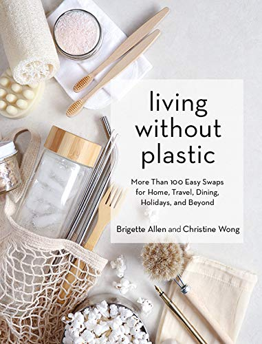 Compare Textbook Prices for Living Without Plastic: More Than 100 Easy Swaps for Home, Travel, Dining, Holidays, and Beyond  ISBN 9781579659400 by Allen, Brigette,Wong, Christine