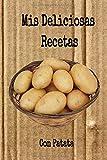 Mis Deliciosas Recetas con Patata: Mi cuaderno recetario para apuntar recetas, en blanco para crear tus propios platos. Recetario de cocina para escribir.Mis recetas favoritas mis platos.