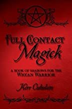 Full Contact Magick: A Book of Shadows for the Wiccan Warrior by Kerr Cuhulain (2002-10-01)