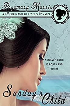 Sunday's Child: 2nd Edition (Heroines Born on Different Days of the Week Book 1) by [Rosemary Morris]