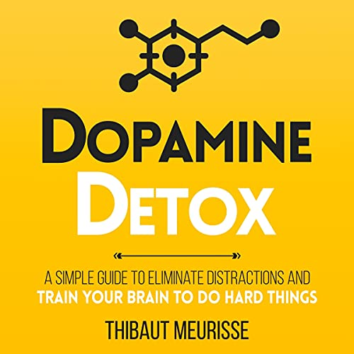 Dopamine Detox: A Short Guide to Remove Distractions and Get Your Brain to Do Hard Things (Productivity Series, Book 1)