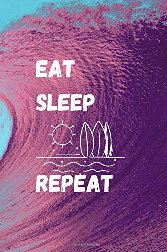 EAT SLEEP SURF REPEAT Notebook: Blank lined Notebook/ Journal Gift, 6 x 9 inches, 120 pages, Matte Finish / Surf trip memories