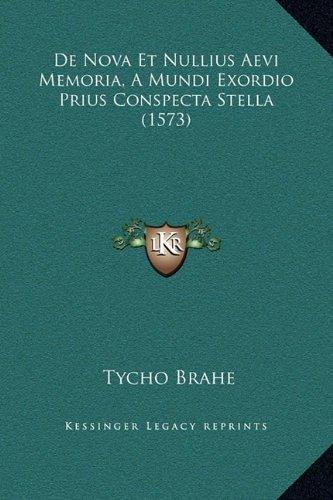 De Nova Et Nullius Aevi Memoria, A Mundi Exordio Prius Conspecta Stella (1573)