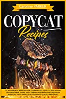 copycat recipes: 91 wonderful reasons for culinary art. quality and saving on your table. share with friends and family recipes from america's most famous ... quickly and easily. (english edition)