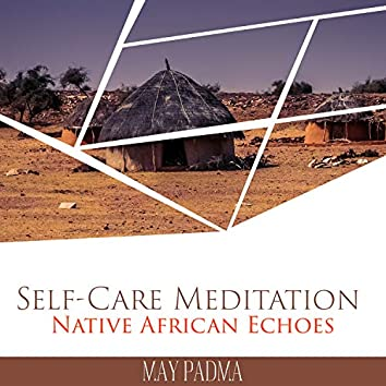 Self-Care Meditation: Native African Echoes, Mystical African Beats, Acoustic African Drums, Meditative Afrobeat Story, Fresh African Ambience, Emotional African Instruments
