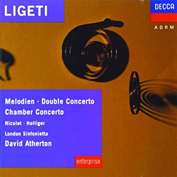 Ligeti: Melodien; Double Concerto; Chamber Concerto etc.
