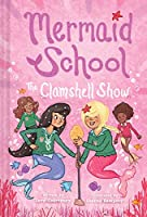 The Clamshell Show (Mermaid School #2)