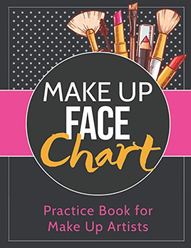 Make Up Face Chart - Practice Book for Make Up Artists: Face Charts Notebook for Makeup Artists | Makeup Color Theory Practice Book