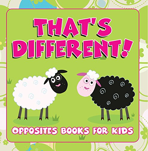 That's Different!: Opposites Books for Kids: Early Learning
