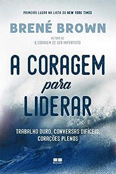 A coragem para liderar por [Brené Brown]