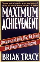 Maximum Achievement: Strategies and Skills that Will Unlock Your Hidden Powers to Succeed (Fireside Book)
