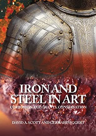 Iron and Steel: Corrosion, Colorants, Conservation by David A. Scott (2009-08-15)