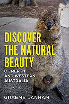 Discover the Natural Beauty of Perth and Western Australia by [GRAEME LANHAM]