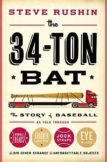 The 34-Ton Bat: The Story of Baseball as Told Through Bobbleheads, Cracker Jacks, Jockstraps, Eye Black, and 375 Other Str...