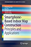 Smartphone-Based Indoor Map Construction: Principles and Applications (SpringerBriefs in Computer Science) (English Edition)