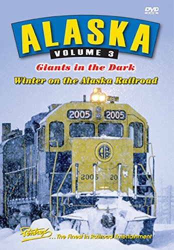 Alaska Volume 3: Giants in the Dark - Winter on the Alaska Railroad by Alaska Railroad
