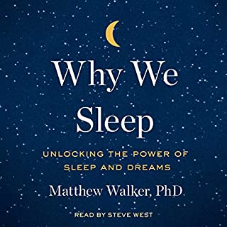 Why We Sleep     Unlocking the Power of Sleep and Dreams              Written by:                                                                                                                                 Matthew Walker PhD                               Narrated by:                                                                                                                                 Steve West                      Length: 13 hrs and 52 mins     247 ratings     Overall 4.8