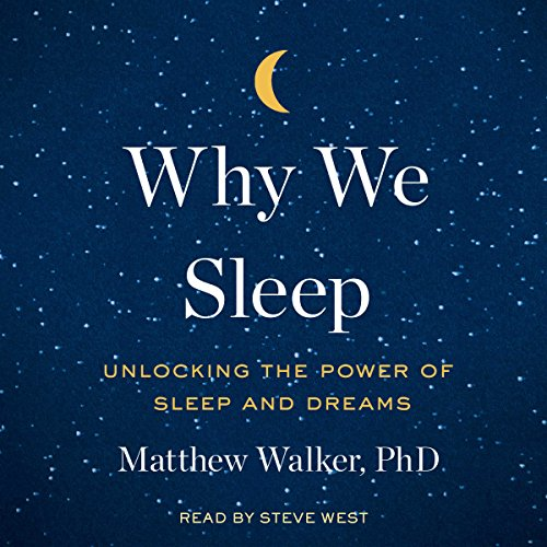 Why We Sleep     Unlocking the Power of Sleep and Dreams              By:                                                                                                                                 Matthew Walker PhD                               Narrated by:                                                                                                                                 Steve West                      Length: 13 hrs and 52 mins     4,327 ratings     Overall 4.8