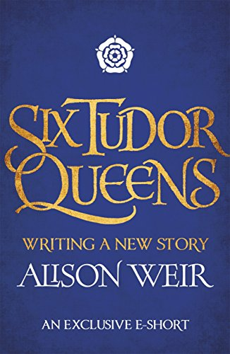 Six Tudor Queens: Writing a New Story (English Edition)