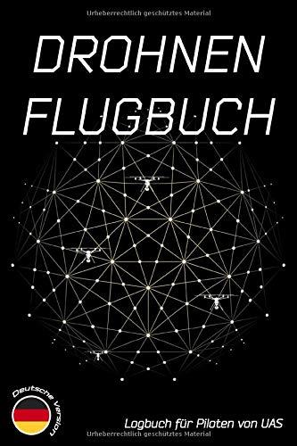 Logbuch für Drohnen Piloten von UAS: Drohnenpilot Notizbuch / Logbuch & Planer zum Ausfüllen für Quadcopter und andere UAV's Tagebuch | 50+ Aufträge | 120 Seiten | 6x9 ca. DinA5