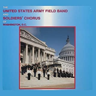The United States Army Field Band and Soldiers' Chorus by US Army Field Band and Soldier's Chorus