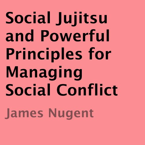 Social Jujitsu and Powerful Principles for Managing Social Conflict audiobook cover art