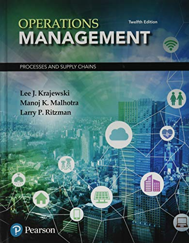 Compare Textbook Prices for Operations Management: Processes and Supply Chains What's New in Operations Management 12 Edition ISBN 9780134741062 by Krajewski, Lee,Malhotra, Manoj,Ritzman, Larry