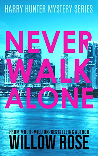 NEVER WALK ALONE (Harry Hunter Mystery Book 4) by [Willow Rose]