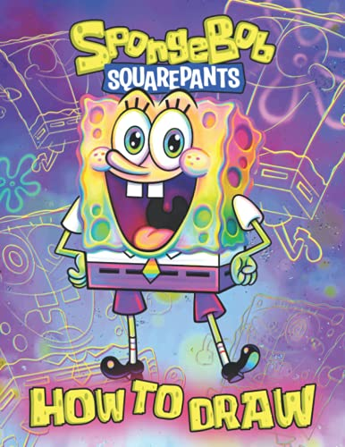 How To Draw Spongebob Squarepants: A Helpful Book For Anyone Who Want To Learn How To Draw Spongebob Squarepants.