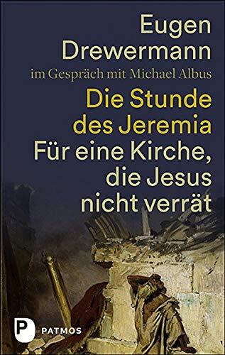 Die Stunde des Jeremia: Für eine Kirche, die Jesus nicht verrät