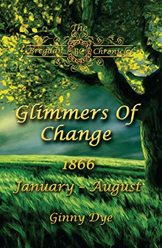 Compare Textbook Prices for Glimmers of Change # 7 in the Bregdan Chronicles Historical Fiction Romance Series Volume 7  ISBN 9781544268439 by Dye, Ginny