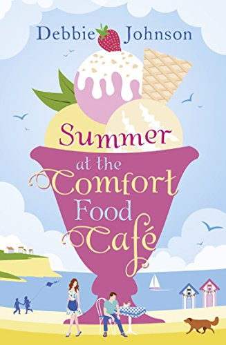 Summer at the Comfort Food Cafe: A gorgeously uplifting and heartwarming romantic comedy to escape with this summer, one of those perfect beach reads (The Comfort Food Cafe, Book 1) (English Edition)