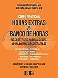 Como Praticar Horas Extras & Banco de Horas nos Contratos Habituais e nas Novas Formas de Contratação (Portuguese Edition)