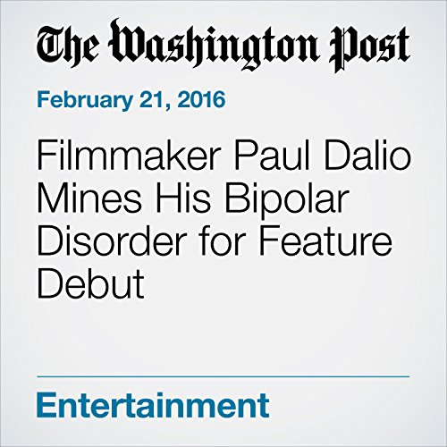 Filmmaker Paul Dalio Mines His Bipolar Disorder for Feature Debut audiobook cover art