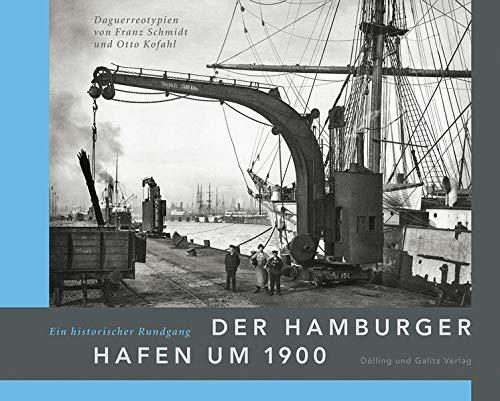 Der Hamburger Hafen um 1900. Ein historischer Rundgang.: Daguerreotypien von Franz Schmidt und Otto Kofahl
