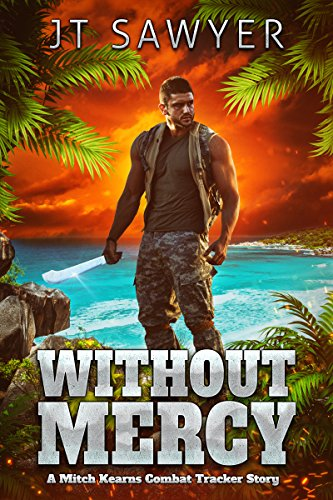 Without Mercy: A Mitch Kearns Combat Tracker Story (Mitch Kearns Combat Tracker Series Book 7) by [JT Sawyer]