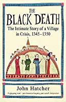 The Black Death: The Intimate Story of a Village in Crisis 1345-50
