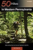Explorer s Guide 50 Hikes in Western Pennsylvania: Walks and Day Hikes from the Laurel Highlands to Lake Erie (Explorer s 50 Hikes)