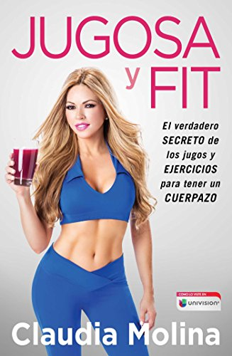 Jugosa y fit: El verdadero secreto de los jugos y ejercicios para tener un cuerpazo (Atria Espanol)