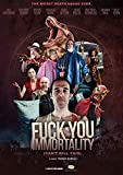 Fuck You Immortality (Can't Kill This)