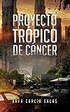 Proyecto Trópico de Cáncer: Apocalipsis zombie. Novela de terror y ciencia...