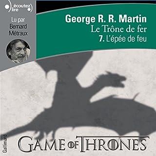 L'épée de feu     Le Trône de fer 7              Auteur(s):                                                                                                                                 George R. R. Martin                               Narrateur(s):                                                                                                                                 Bernard Métraux                      Durée: 13 h et 10 min     13 évaluations     Au global 4,9
