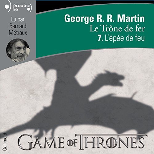 L'épée de feu     Le Trône de fer 7              Written by:                                                                                                                                 George R. R. Martin                               Narrated by:                                                                                                                                 Bernard Métraux                      Length: 13 hrs and 10 mins     15 ratings     Overall 4.9