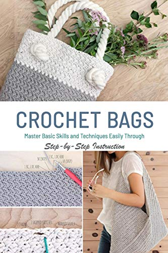 CROCHET BAGS: Master Basic Skills and Techniques Easily through Step-by-Step Instruction: Gift Ideas for Holiday