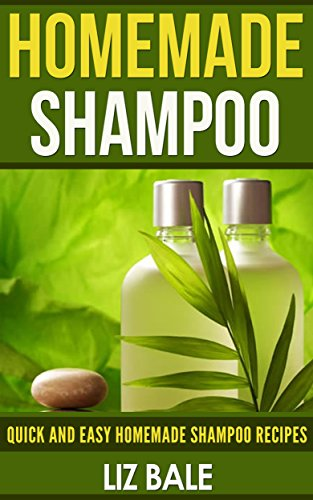Homemade Shampoo: Quick and Easy Homemade Shampoo Recipes For Beginners (#1 Guide How to Make Shampoo for Beginners) (English Edition)