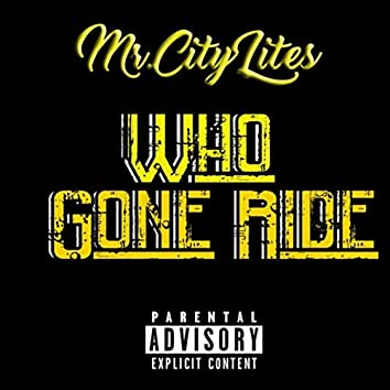 Who Gone Ride?