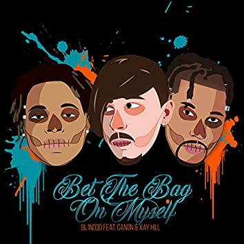Bet the Bag on Myself (feat. Canon & Xay Hill)