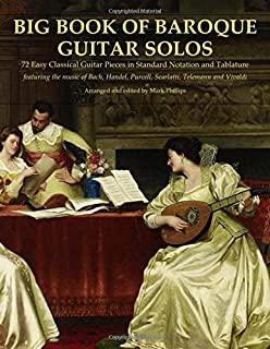 Big Book of Baroque Guitar Solos: 72 Easy Classical Guitar Pieces in Standard Notation and Tablature, Featuring the Music ...